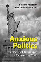 Anxious Politics. Democratic Citizenship in a Threatening World by Albertson, Be