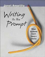 NEW Writing to the Prompt: When Students Don't Have a Choice by Janet Angelillo