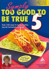 Smply Too Good To Be True 5 - Annette Sym - Large Paperback Diabetic Cooking