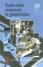 Trade Union Responses to Globalization: A Review by the Global Union Research Ne