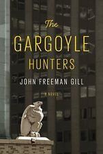 The Gargoyle Hunters by John Freeman Gill (2017, Hardcover)