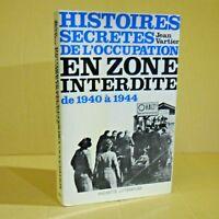 Histoires secrètes de l'occupation en zone interdite de 1940 à 1944