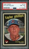 1959 Topps BB Card #113 Taylor Phillips Chicago Cubs PSA NM-MT 8 !!