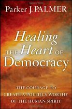 Healing the Heart of Democracy: The Courage to Cre
