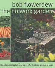 The No-Work Garden: Getting the Most Out of Your Garden for the Least Amount...