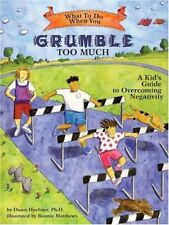What to Do When You Grumble Too Much: A Kid's Guide to Overcoming Negativity-Daw