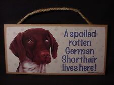 German Shorthair A Spoiled Rotten Dog Sign wood Wall hanging Plaque Pointer New