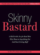 Skinny Bastard: A Kick-in-the-Ass for Real Men Who Want to Stop Being Fat and...