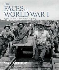 The Faces of World War I: The Great War in words & pictures,Max Arthur