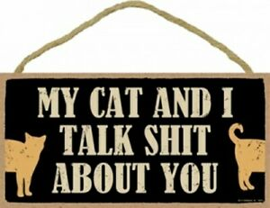 "My Cat And I Talk Sh*t About You Funny Gift Hanging Wood Sign NEW 10""x5"" C74"