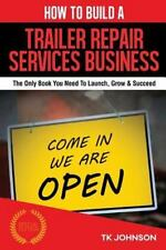 How to Build a Trailer Repair Services Business (Special Edition) : The Only...