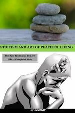 Stoicism and Art of Peaceful Living : The Best Technique to Live Like a...
