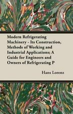 Modern Refrigerating MacHinery - Its Construction, Methods of Working and...