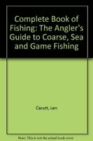 Complete Book of Fishing: The Angler's Guide to CoA*se, Sea and Game Fishing,Le