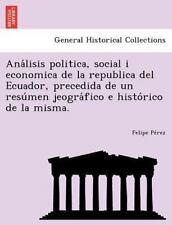 Ana'lisis Politica, Social I Economica de la Republica Del Ecuador, Precedida...