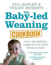 The Baby-led Weaning Cookbook: Over 130 delicious recipes for the whole family …