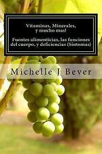 Vitaminas, Minerales, y Mucho Mas! : Fuentes Alimenticias, Las Funciones Del...