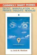 NEW Cunningly Smart Phones: Deceit, Manipulation, and Private Thoughts Revealed