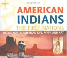 American Indians : The First Nation: Native North American Life, Myth and Art by
