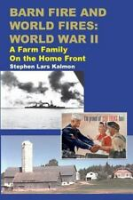 Barn Fire and World Fires: World War II : A Farm Family on the Home Front by...