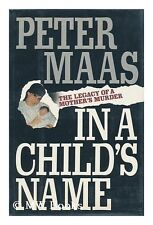 In a Childs Name: The Legacy of a Mothers Murder by Peter Maas