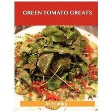 Green Tomato Greats: Delicious Green Tomato Recipes, the Top 57 Green Tomato Rec
