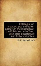 Catalogue of Manuscripts and Other Objects in the Museum of the Public Record.