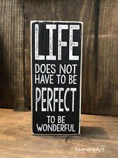 Life Does Not Have To Be Perfect. wood Sign 3.5X8 inches, Made In Usa