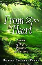 From the Heart : Stories of Hope, Passion, and Purpose by Robert Payne (2012,...