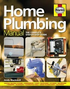 Home Plumbing Manual: The Complete Step-by-Step Guide by Andy Blackwell Book The