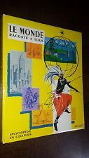 LE MONDE RACONTE A TOUS - Encyclopédie en couleurs - 1965