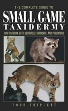 The Complete Guide to Small Game Taxidermy 9781592281459 by Todd Triplett