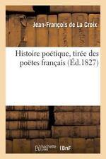 Histoire Poetique, Tiree des Poetes Francais by De La Croix-J-F (2016,...