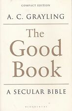 THE GOOD BOOK - A SECULAR BIBLE - A.C. Grayling - Compact edition