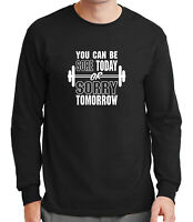 Gym motto Mens Long Sleeve Tshirt Workout and Be Sore or Sorry  Tee - 2188C