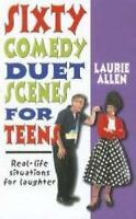 Sixty Comedy Duet Scenes for Teens: Real-Life Situations for Laughter: By Lau...