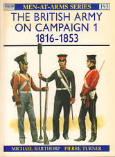 THE BRITISH ARMY ON CAMPAIGN 1 1816-1853 - Michael Barthorp & Pierre Turner