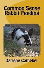 Common Sense Rabbit Feeding: By Campbell, Darlene