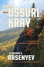 Across the Ussuri Kray : Travels in the Sikhote-Alin Mountains: By Arsenyev, .