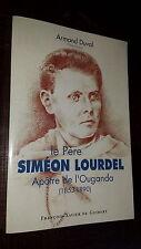 LE PERE SIMEON LOURDEL - Apôtre de l'Ouganda (1853-1890) - A. Duval 2004 Afrique