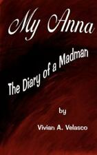 My Anna: The Diary of a Madman: By Vivian A Velasco