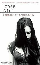 LOOSE GIRL: A MEMOIR OF PROMISCUITY -- Kerry Cohen 2009 Softcover--Sex Addiction