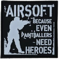 AIRSOFT PATCH BECAUSE EVEN PAINTBALLERS NEED HEROES 6cm x 6cm HOOK & LOOP BADGE
