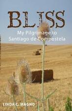 Bliss : My Pilgrimage to Santiago de Compostela by Linda Magno (2011, Paperback)