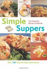 The Essential Recipe Cookbook Series: Simple Suppers (Over 300 Step-by-step In,