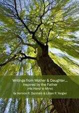 Writings from Mother and Daughter... Inspired by the Father : His Hand to...