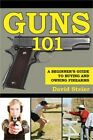 Guns 101: A Beginner's Guide to Buying and Owning Firearms (Paperback or Softbac