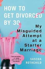 How to Get Divorced by 30: My Misguided Attempt at a Starter Marriage - New - Ro