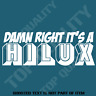 DAMN RIGHT IT'S A HILUX Decal Sticker 4WD AWD CAR TOYOTA UTE Truck Garage Decal