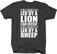 An Army of Sheep Led By a Lion Can Defeat Lions Led By Sheep T Shirt